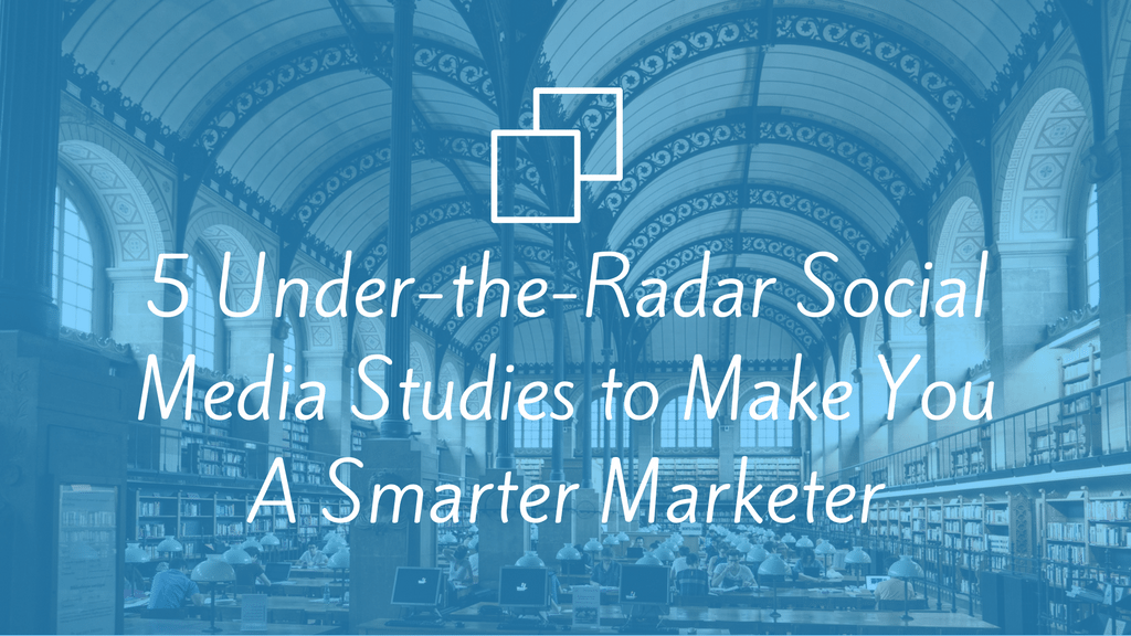 5 Under-the-Radar Social Media Studies to Make You A Smarter Marketer